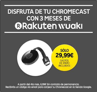 Chromecast2 y 3 meses de Rakuten Wuaki